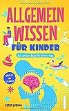 Allgemeinwissen für Kinder: Das schlaue Buch für clevere Kids