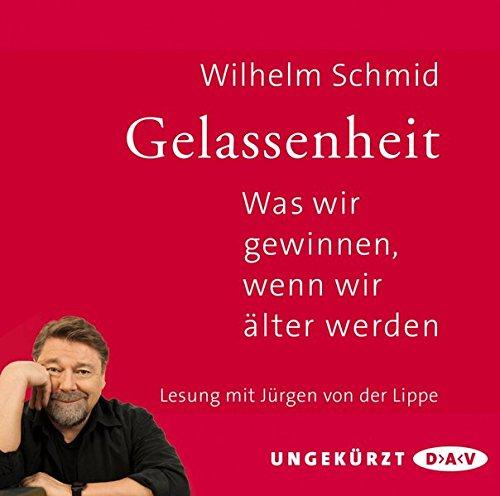 Gelassenheit. Was wir gewinnen, wenn wir älter werden: Ungekürzte Lesung mit Jürgen von der Lippe (2 CDs) (Wilhelm Schmid)