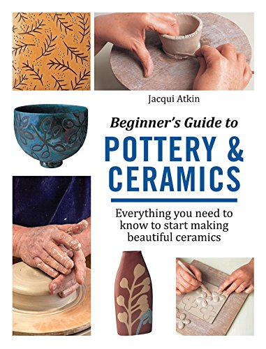 Compare Textbook Prices for Beginner's Guide to Pottery & Ceramics: Everything you need to know to start making beautiful ceramics  ISBN 9781782215592 by Atkin, Jacqui