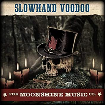 The Moonshine Music Co: Slowhand Voodoo