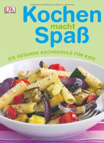 Kochen macht Spaß: Die gesunde Kochschule für Kids