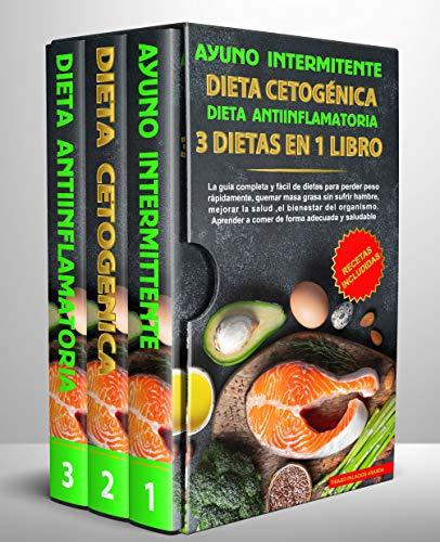 Ayuno intermitente-Dieta Cetogénica-Dieta Antiinflamatoria-3 dietas en 1 libro: La guía completa y fàcil de dietas para perder peso rápidamente, quemar masa grasa sin sufrir hambre y mejorar la salud