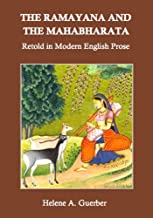 The Ramayana and the Mahabharata Retold in Modern English Prose (Annotated)