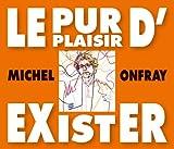 Le Pur Plaisir d Exister-Conferences de Michel O