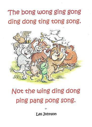 The bong wong ging gong ding dong ting tong song.Not the wing ding dong ping pang pong song. (English Edition)