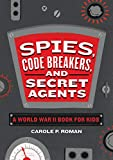 world war 2 books for kids - Spies, Code Breakers, and Secret Agents: A World War II Book for Kids