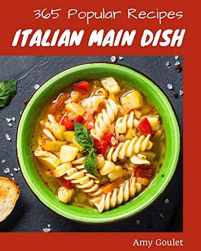 365 Popular Italian Main Dish Recipes: Cook it Yourself with Italian Main Dish Cookbook! (English Edition)