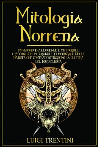 MITOLOGIA NORRENA: un viaggio tra leggende e miti nordici. I racconti dei più grandi eroi vichinghi e delle divinità che contraddistinguono la cultura del Nord Europa