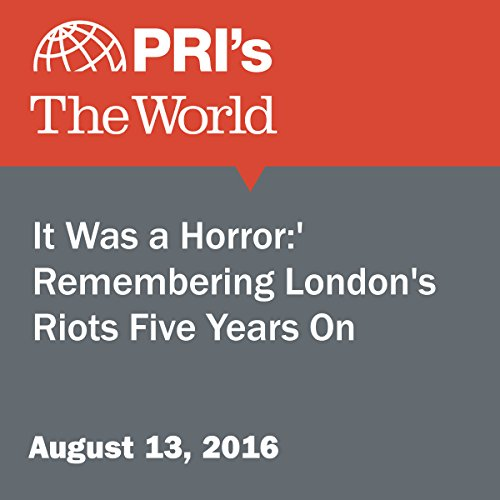 'It Was a Horror:' Remembering London's Riots Five Years On cover art