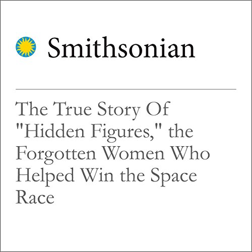 The True Story Of 'Hidden Figures', the Forgotten Women Who Helped Win the Space Race audiobook cover art