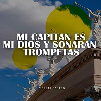 Mi Capitán Es Mi Dios y Sonarán Trompetas
