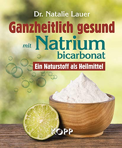 Ganzheitlich gesund mit Natriumbicarbonat: Ein Naturstoff als Heilmittel