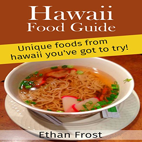 Hawaii Food Guide: Unique Foods from Hawaii You've Got to Try audiobook cover art