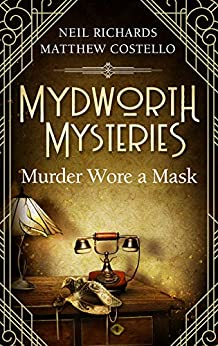 Mydworth Mysteries - Murder wore a Mask (A Cosy Historical Mystery Series Book 4) by [Matthew Costello, Neil Richards]
