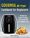GOURMIA Air Fryer Cookbook for Beginners: Amazingly Easy Recipes to Fry, Bake, Grill, and Roast with Your Gourmia Air Fryer (English Edition)