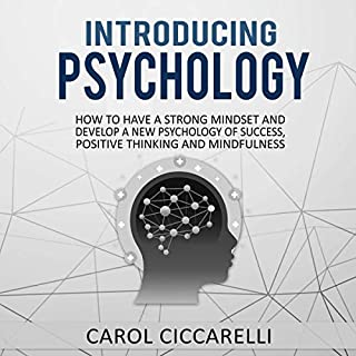 Introducing Psychology: How to Have a Strong Mindset and Develop a New Psychology of Success, Positive Thinking and Mindfulness                   By:                                                                                                                                 Carol Ciccarelli                               Narrated by:                                                                                                                                 Scott Frick                      Length: 3 hrs and 14 mins     15 ratings     Overall 5.0