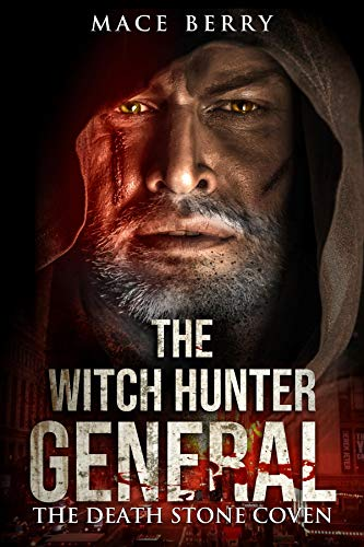The Witch Hunter General: The Death Stone Coven by [Mace Berry]
