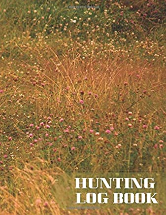 """Hunting Log Book: Essential Journal Notebook, Hunts Record Keeper Logbook for Recording all Hunting activities & events Deer, Wild, Boar, Turkeys, ... 8.5"""" x 11"""" 120 pages (Hunting Record Log)"""