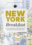 Kochbuch: New York Breakfast. Die besten Rezepte für Frühstück und Brunch aus der Stadt, die niemals schläft.: Die besten Frühstücksrezepte aus der Stadt, die niemals schläft