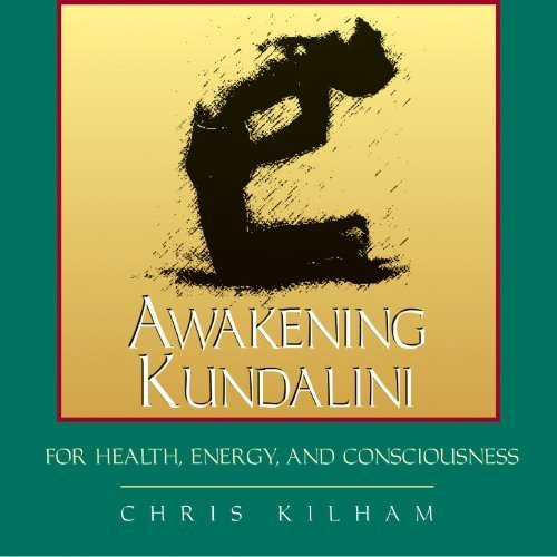 Awakening Kundalini for Health, Energy, and Consciousness by Chris Kilham (2004-03-30)