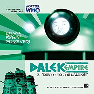 Dalek Empire - 1.3 Death to the Daleks!                   By:                                                                                                                                 Nicholas Briggs                               Narrated by:                                                                                                                                 Sarah Mowat,                                                                                        Mark McDonnell,                                                                                        Gareth Thomas,                   and others                 Length: 1 hr and 12 mins     6 ratings     Overall 4.7