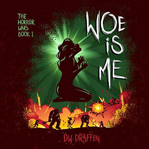 Woe Is Me     The Horror Wars, Book 1              By:                                                                                                                                 D W Draffin                               Narrated by:                                                                                                                                 D W Draffin                      Length: 9 hrs and 26 mins     1 rating     Overall 5.0