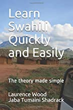 Learn Swahili Quickly and Easily: The theory made simple