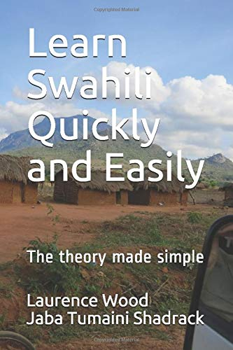 Compare Textbook Prices for Learn Swahili Quickly and Easily: The theory made simple  ISBN 9781520968520 by Wood, Laurence,Shadrack, Mr Jaba Tumaini