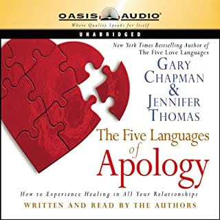 The Five Languages of Apology                   By:                                                                                                                                 Gary Chapman,                                                                                        Jennifer Thomas                               Narrated by:                                                                                                                                 Gary Chapman,                                                                                        Jennifer Thomas                      Length: 6 hrs and 34 mins     304 ratings     Overall 4.5