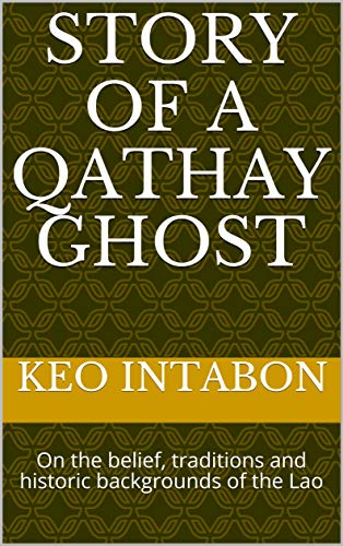 STORY OF A QATHAY GHOST: On the belief, traditions and historic backgrounds of the Lao