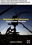 """Enhanced Oil Recovery Field Case Studies: Chapter 13. Water-Based EOR in Carbonates and Sandstones: New Chemical Understanding of the EOR Potential Using """"Smart Water"""""""