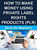 How to Make Money Using Private Label Rights Products (PLR): Basics for Beginners (Marketing Matters Book 45) (English Edition)