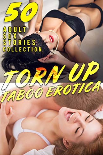 TORN UP (50 ADULT TABOO EROTICA SEX STORIES COLLECTION)