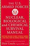 U.S. Armed Forces Nuclear, Biological And Chemical Survival Manual: Everything You Need to Know to Protect Yourself and...