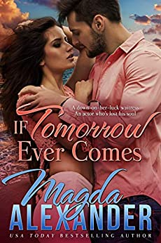 If Tomorrow Ever Comes: Hollywood Meets Small Town Romance by [Magda Alexander]
