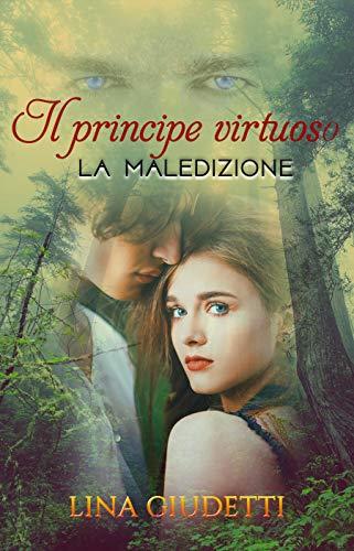 Il principe virtuoso: La Maledizione di [Lina Giudetti, Sherazade's Graphic]