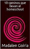 10 caminos que llevan al homeschool (Los 10 del homeschool nº 5)