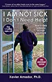 I Am Not Sick, I Don't Need Help! How to Help Someone Accept Treatment - 20th Anniversary Edition