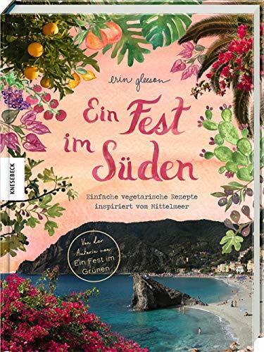 """Ein Fest im Süden: Mediterrane vegetarische Küche. Von der Autorin von \""""Ein Fest im Grünen\"""""""