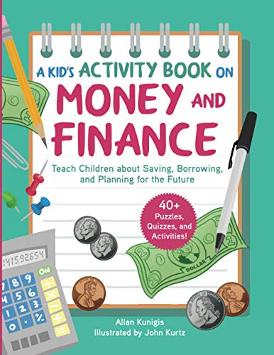 Kid's Activity Book on Money and Finance: Teach Children about Saving, Borrowing, and Planning for the Future—40+ Quizzes, Puzzles, and Activities