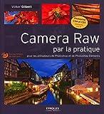 Camera Raw par la pratique -  Pour les utilisateurs de Photoshop et de Photoshop Eléments. Avec...