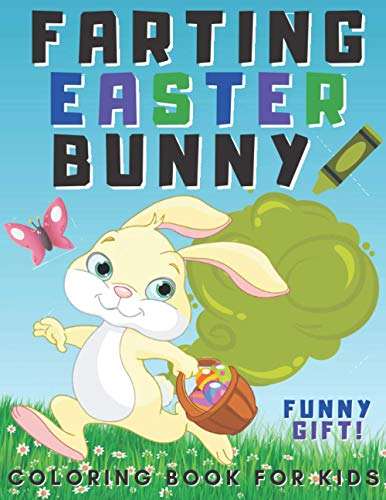 Farting Easter Bunny Coloring Book For Kids: Holiday Gift For Children | Funny Coloring Pages For Endless Hours Of Fun | During Quarantine Color Your Bunnies And Eggs | Try Not to Laugh