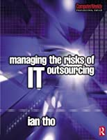 Managing the Risks of IT Outsourcing (Computer Weekly Professional) by Ian Tho(2005-06-15)
