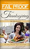 Fail Proof Thanksgiving: Cooking Crowd-pleasing Classic Recipes Made Easy Juicy Turkey Guaranteed