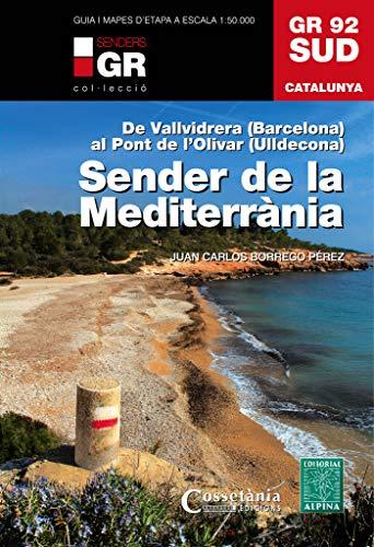 Sender Del Mediterrani. GR 92 Sud: De Vallvidrera (Barcelona) al Pont de Moliner (Ulldecona): 3 (Senders de Catalunya)