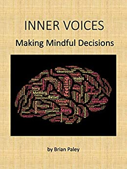 Inner Voices: Making Mindful Decisions by [Brian Paley]