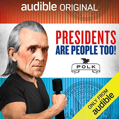 Ep. 1: James K. Polk (Presidents Are People Too) Audiobook By Alexis Coe,                                                                                        Elliott Kalan,                                                                                        Jon Stewart,                                                                                        John Hodgman,                                                                                        Regina Mason,                                                                                        Simon Doonan,                                                                                        Isaac Margolis cover art