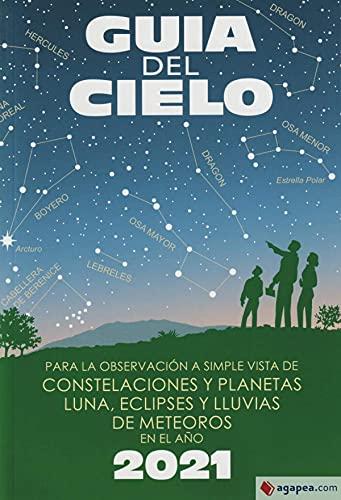 Guía del cielo 2021: Para la observación a simple vista de constelaciones y planetas, luna, eclipses y lluvias de meteoros