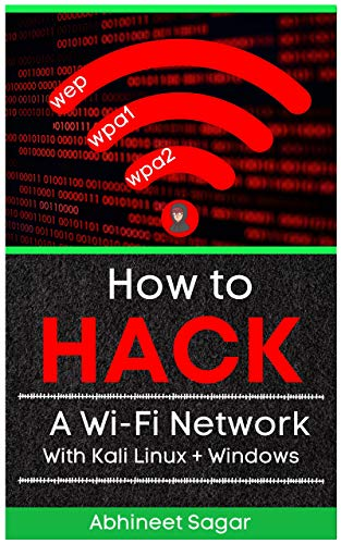 How to Hack a Wi-Fi Network with WPA/WPA2 security : An ebook For beginners and break any kind of Network Perimeter with Aircrack, Wifiphisher (English Edition)