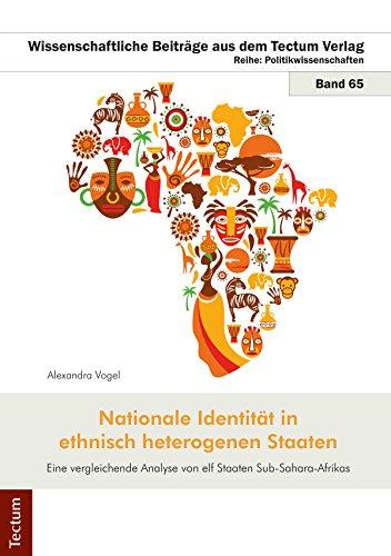 Nationale Identität in ethnisch heterogenen Staaten: Eine vergleichende Analyse von elf Staaten Sub-Sahara-Afrikas (Wissenschaftliche Beiträge aus dem Tectum-Verlag 65) (German Edition)